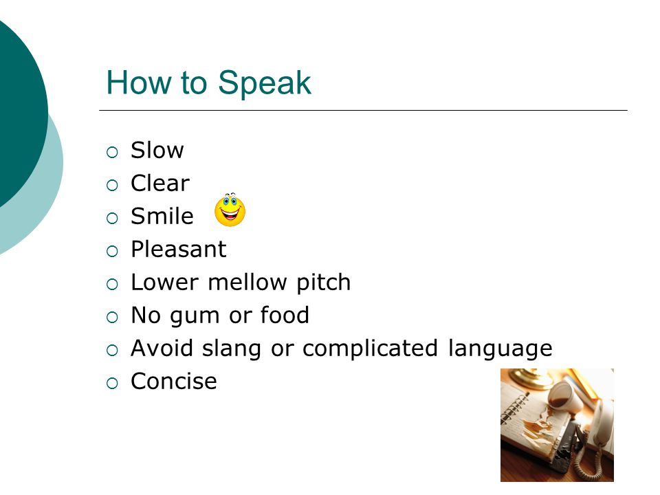 How to Speak Slow Clear Smile Pleasant Lower mellow pitch