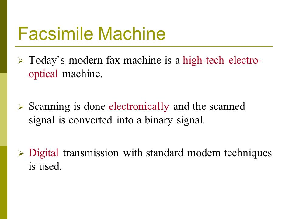 Facsimile Machine Today's modern fax machine is a high-tech electro-optical machine.