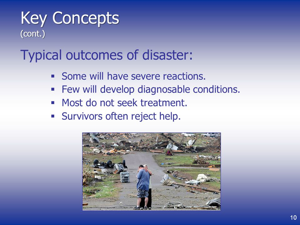 Key Concepts (cont.) Typical outcomes of disaster:
