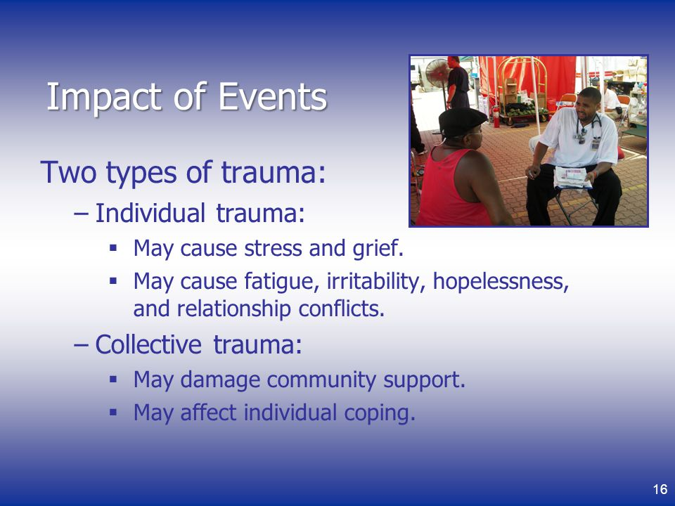 Impact of Events Two types of trauma: Individual trauma: