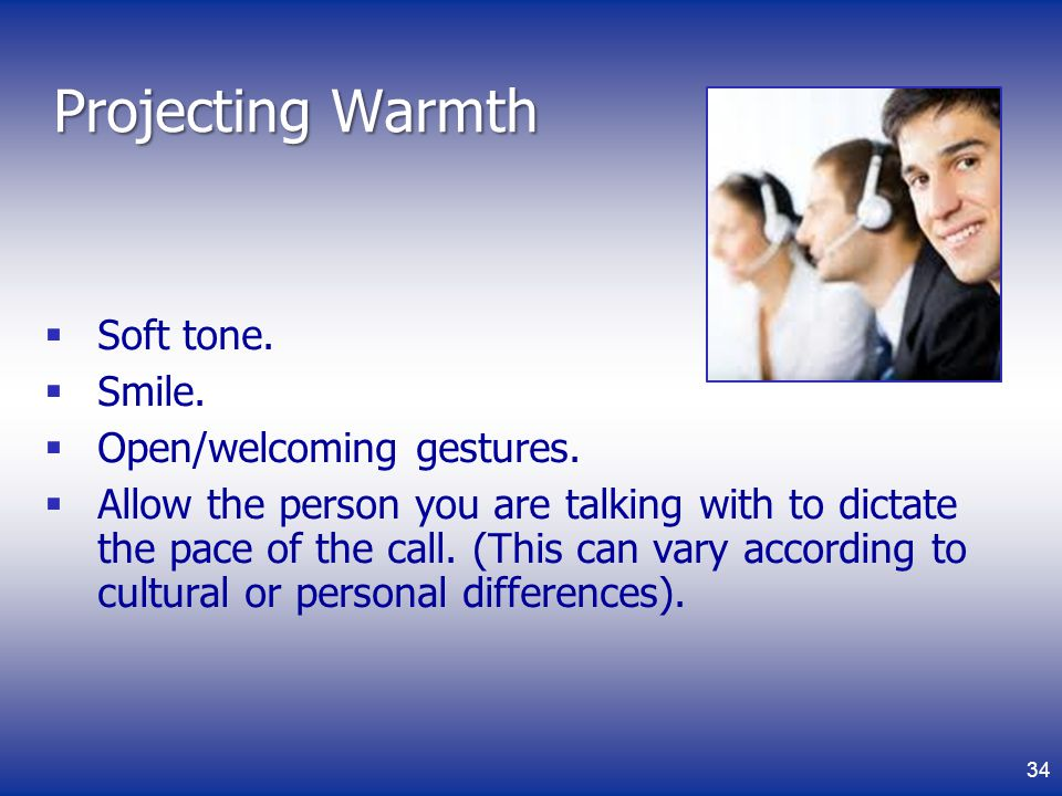 Projecting Warmth Soft tone. Smile. Open/welcoming gestures.
