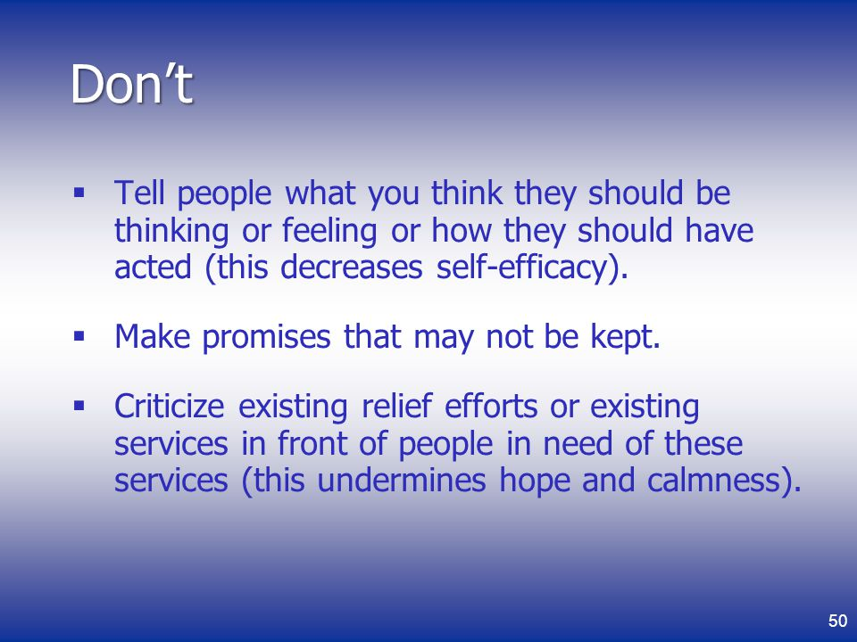 Don't Tell people what you think they should be thinking or feeling or how they should have acted (this decreases self-efficacy).