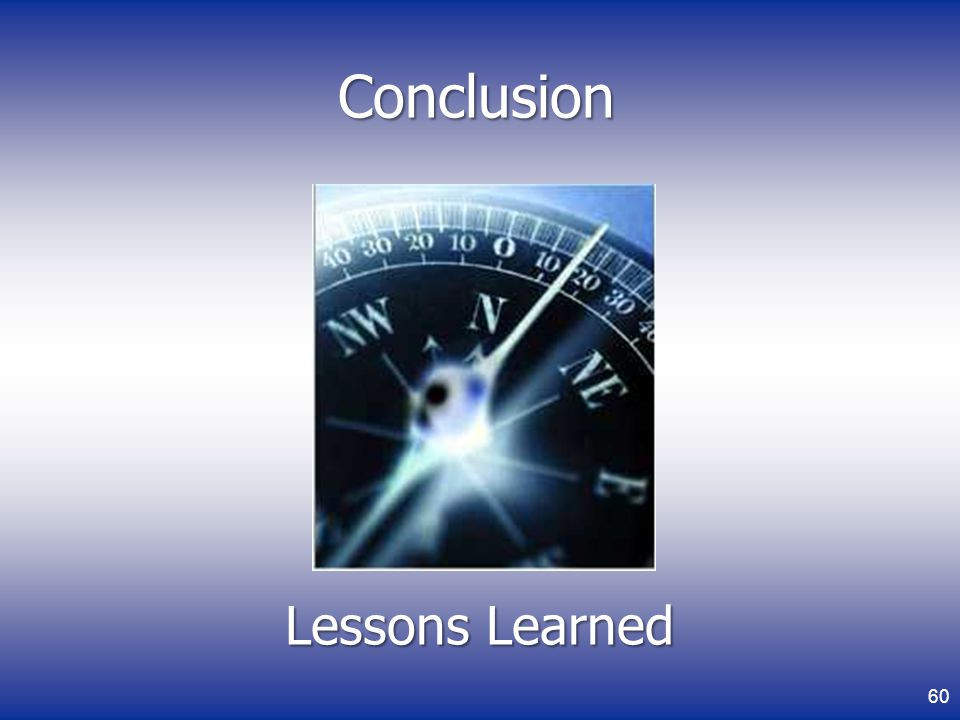 Conclusion Conclusion Lessons Learned Lessons Learned 60