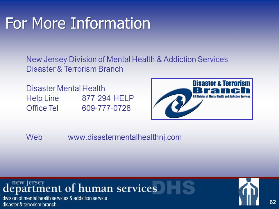 For More Information New Jersey Division of Mental Health & Addiction Services. Disaster & Terrorism Branch.