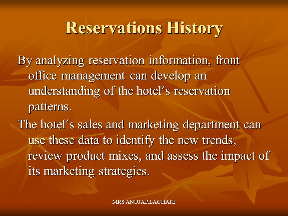 Reservations History By analyzing reservation information, front office management can develop an understanding of the hotel's reservation patterns.