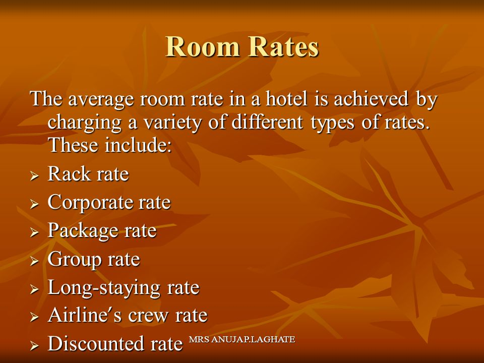 Room Rates The average room rate in a hotel is achieved by charging a variety of different types of rates. These include: