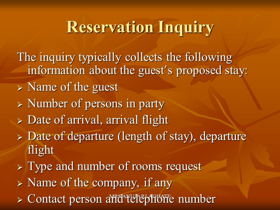 Reservation Inquiry The inquiry typically collects the following information about the guest's proposed stay: