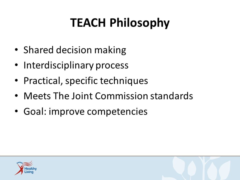 TEACH Philosophy Shared decision making Interdisciplinary process