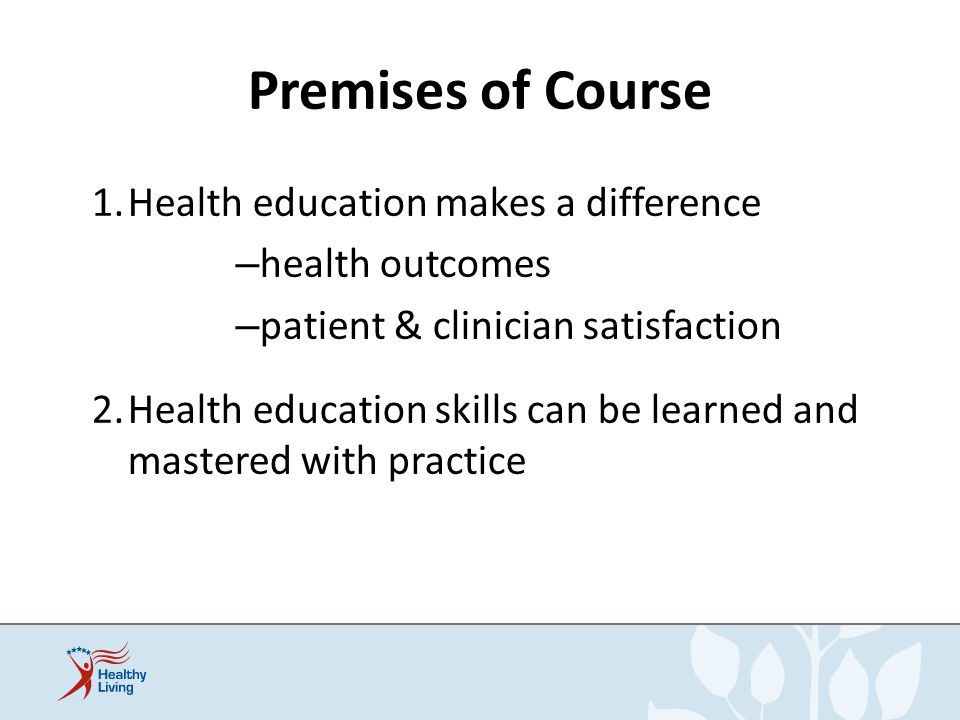Premises of Course Health education makes a difference health outcomes