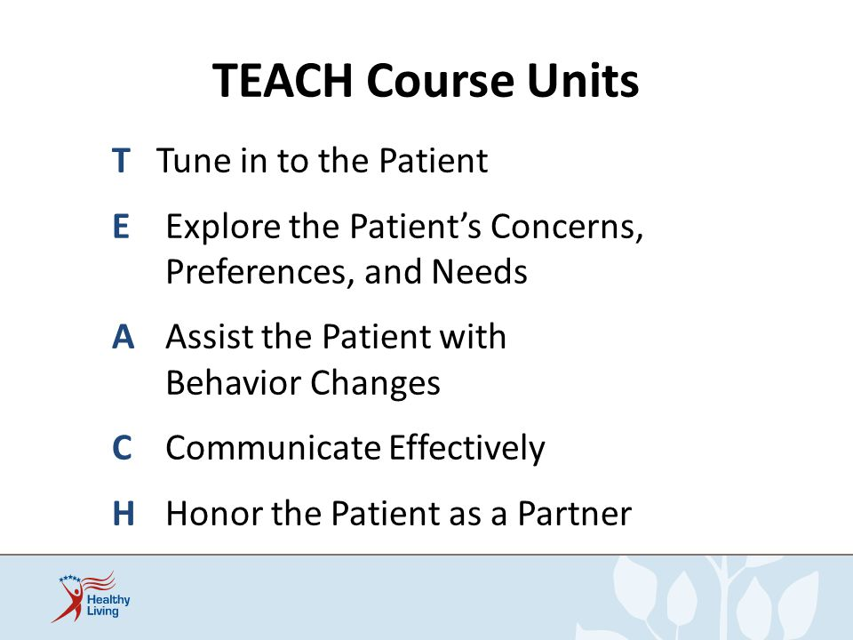 TEACH Course Units T Tune in to the Patient Preferences, and Needs