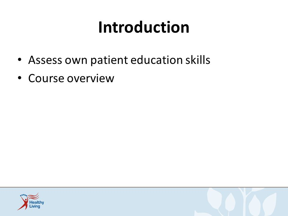 Introduction Assess own patient education skills Course overview