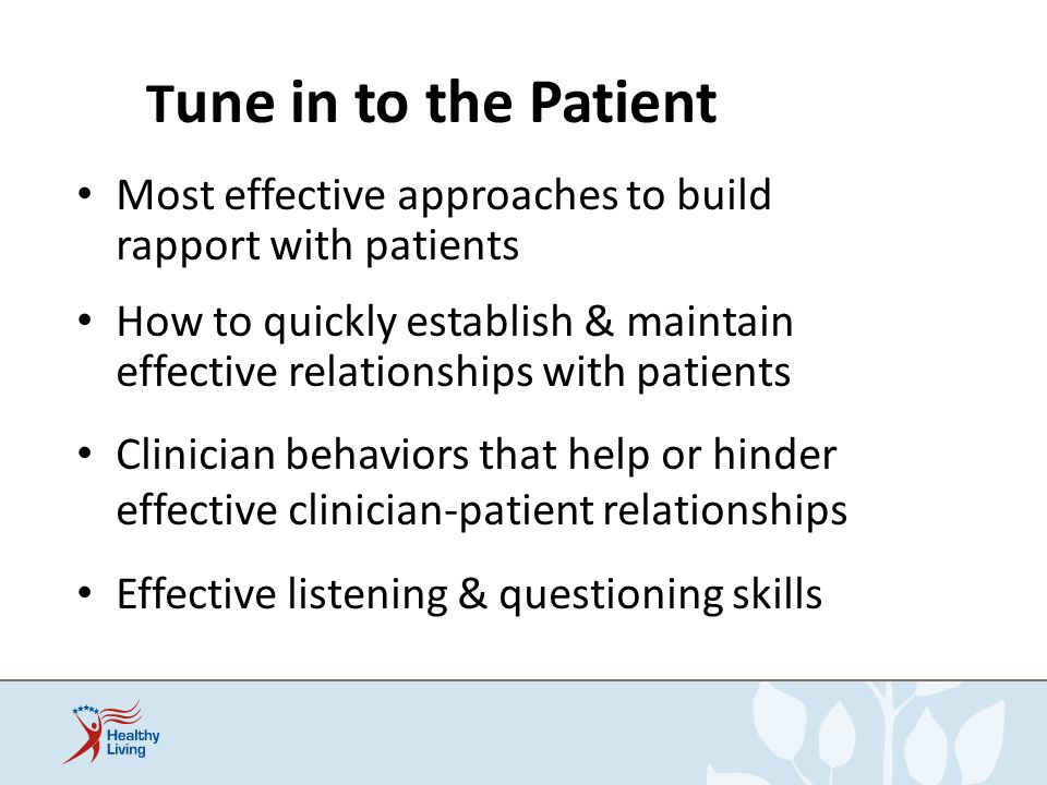 Tune in to the Patient Most effective approaches to build rapport with patients.
