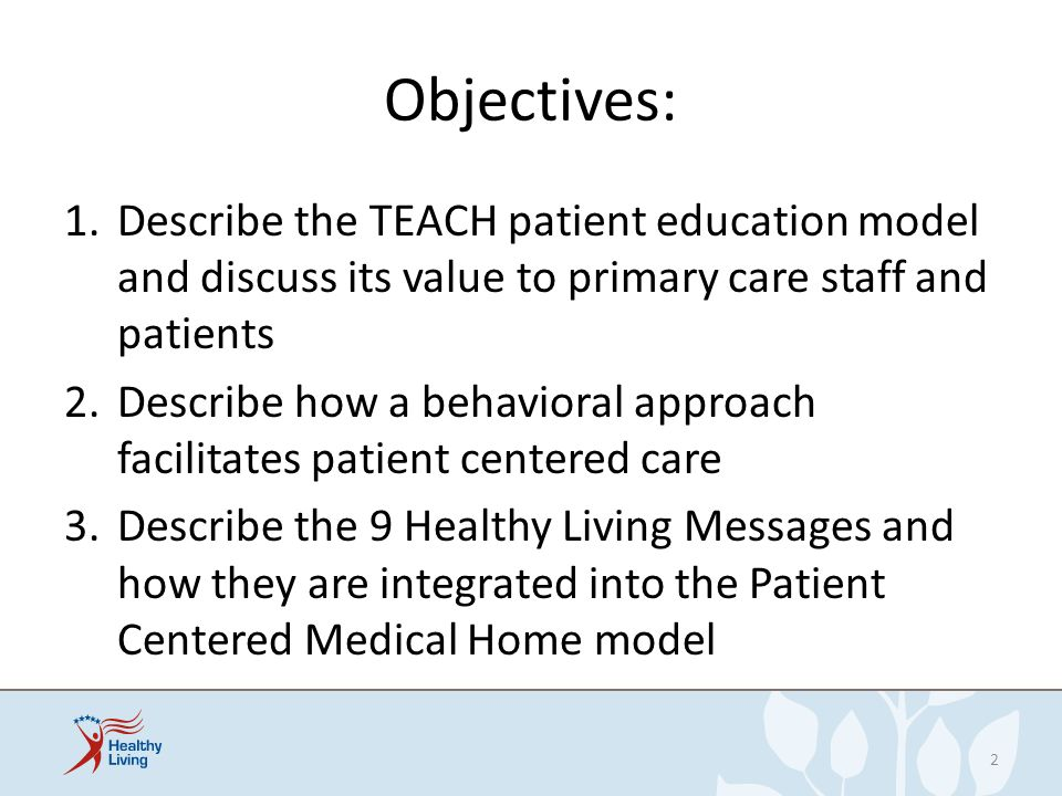 Objectives: Describe the TEACH patient education model and discuss its value to primary care staff and patients.