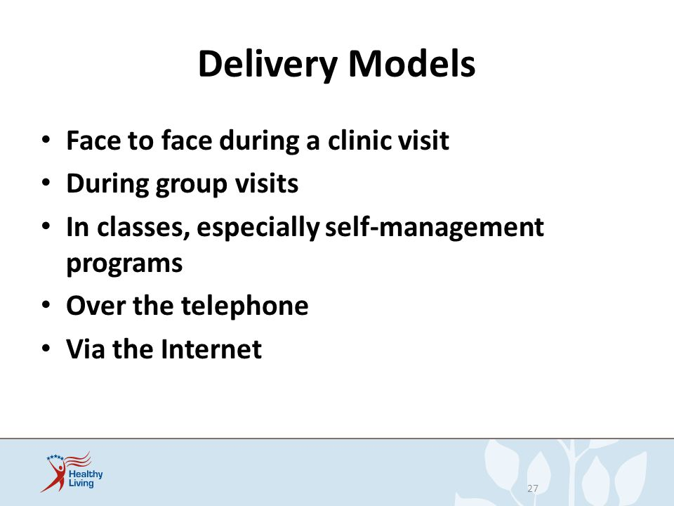 Delivery Models Face to face during a clinic visit During group visits