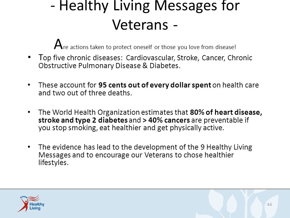 - Healthy Living Messages for Veterans - Are actions taken to protect oneself or those you love from disease!