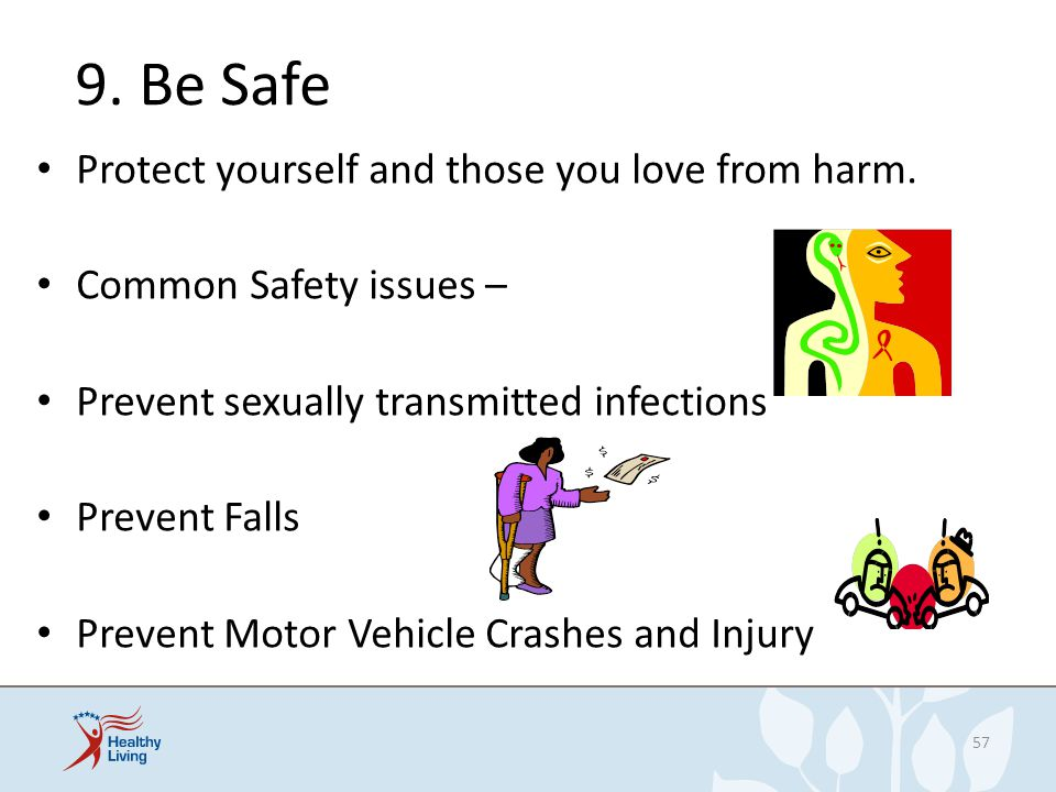 9. Be Safe Protect yourself and those you love from harm.