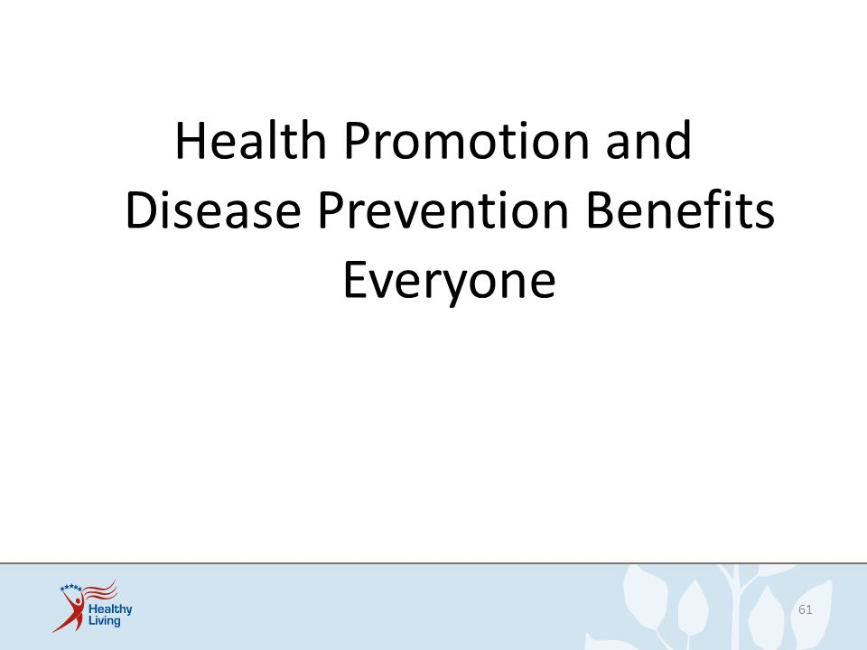 Health Promotion and Disease Prevention Benefits Everyone