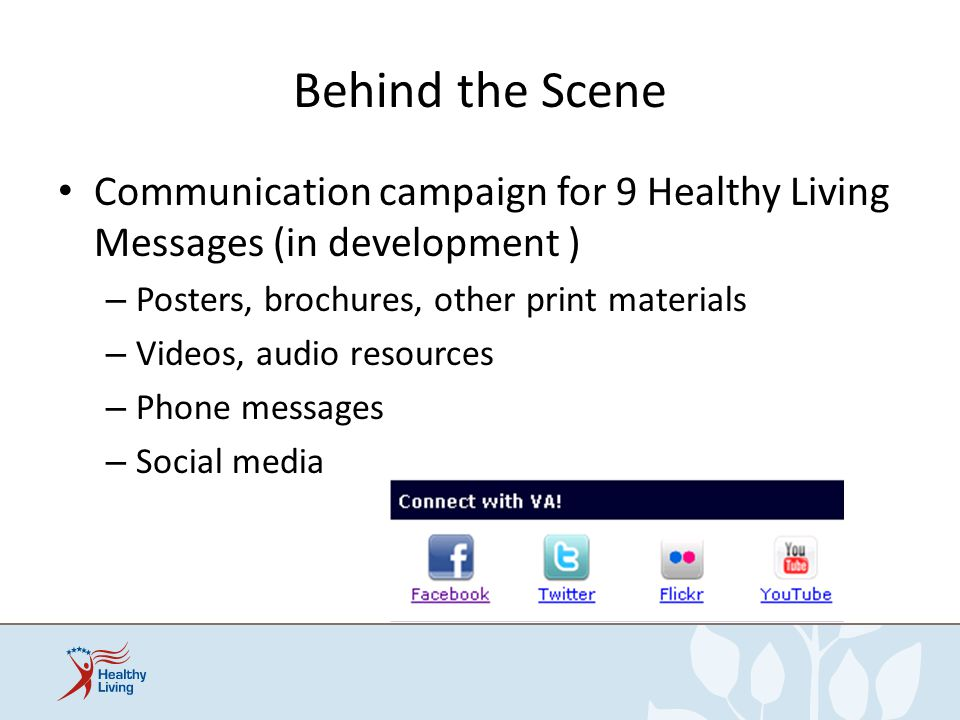 Behind the Scene Communication campaign for 9 Healthy Living Messages (in development ) Posters, brochures, other print materials.