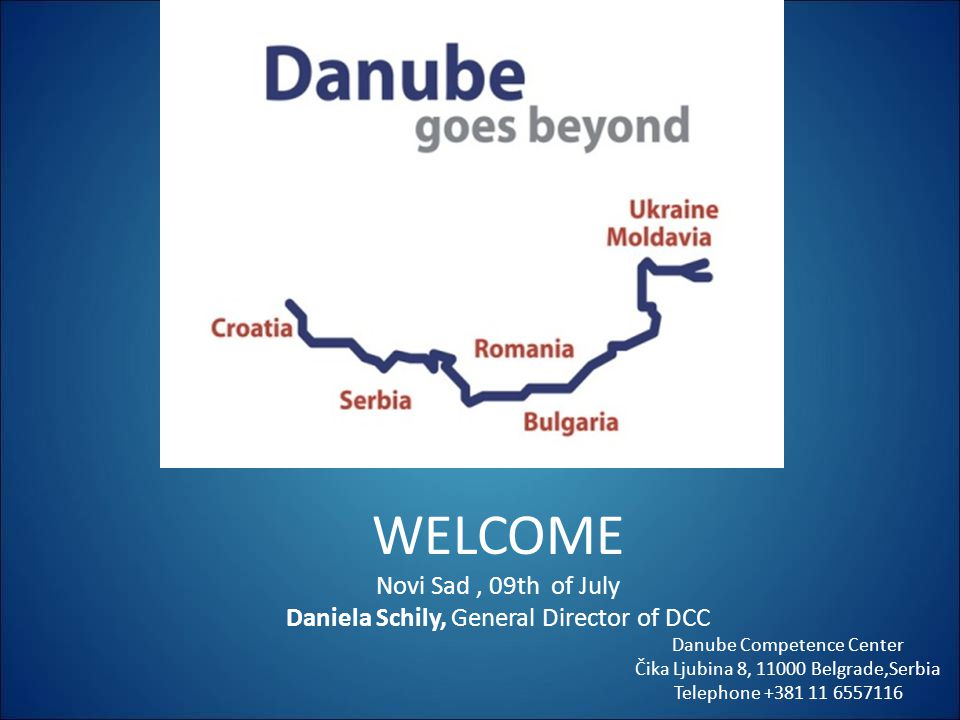 Welcome WELCOME Novi Sad , 09th of July Daniela Schily, General Director of DCC