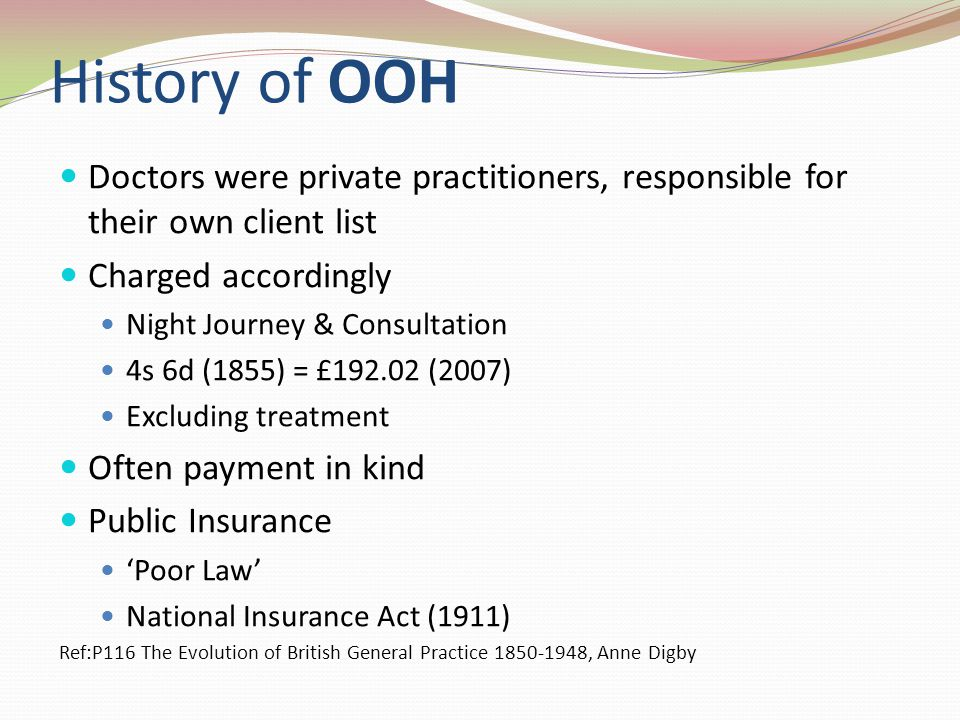 History of OOH Doctors were private practitioners, responsible for their own client list. Charged accordingly.
