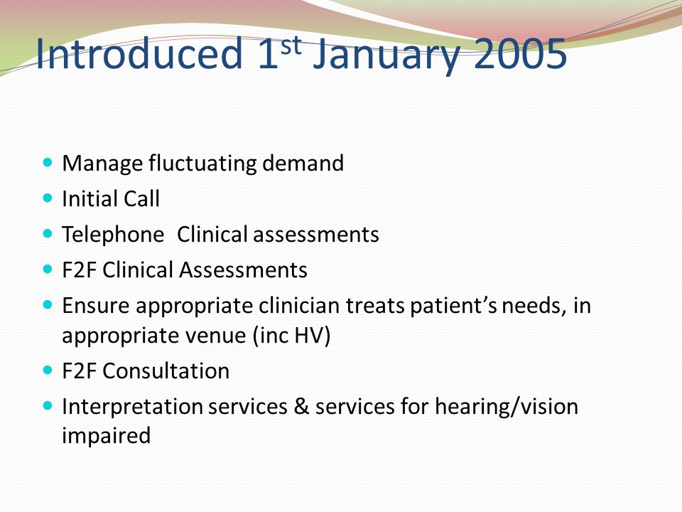 Introduced 1st January 2005 Manage fluctuating demand Initial Call