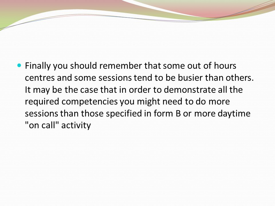 Finally you should remember that some out of hours centres and some sessions tend to be busier than others.