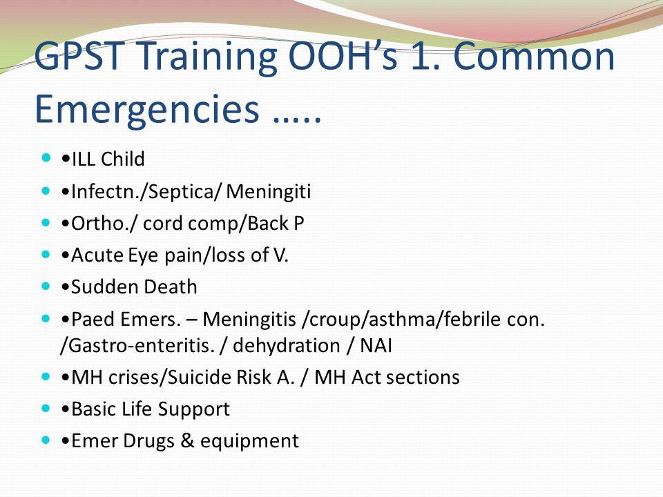 GPST Training OOH's 1. Common Emergencies …..