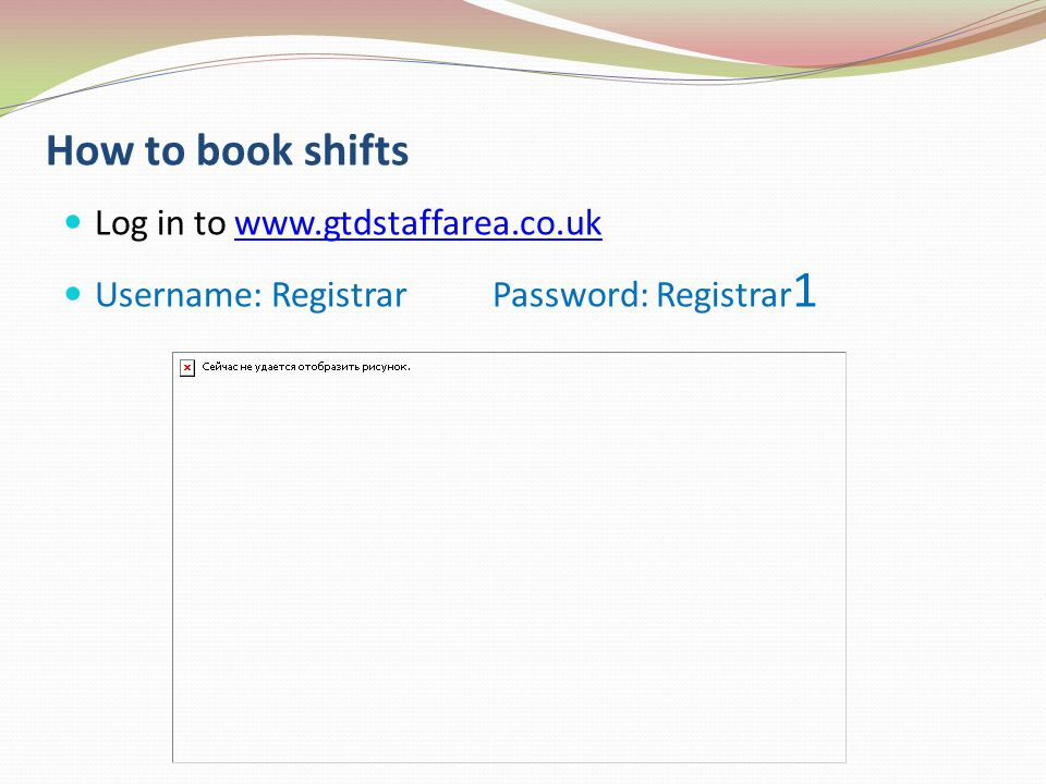 How to book shifts Log in to www.gtdstaffarea.co.uk