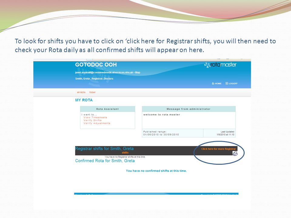 To look for shifts you have to click on 'click here for Registrar shifts, you will then need to check your Rota daily as all confirmed shifts will appear on here.