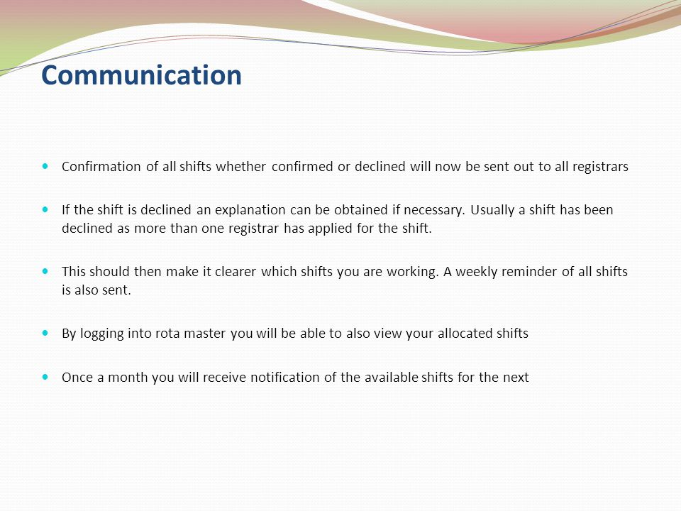 Communication Confirmation of all shifts whether confirmed or declined will now be sent out to all registrars.