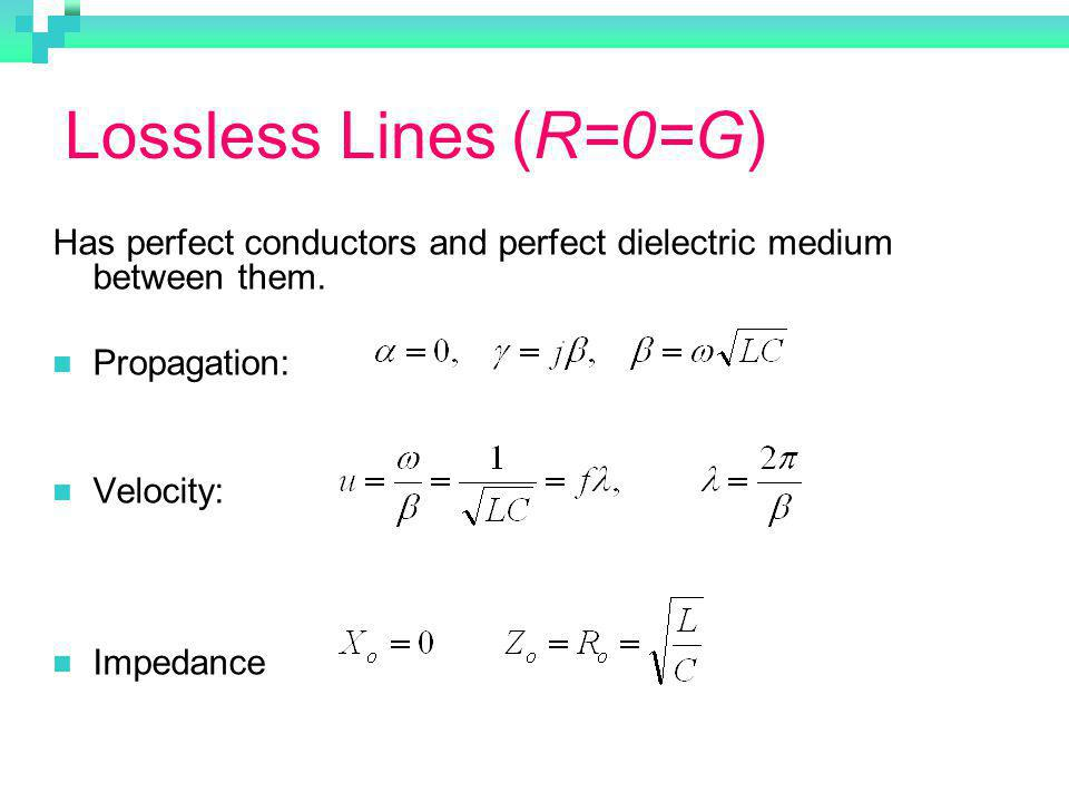 Lossless Lines (R=0=G) Has perfect conductors and perfect dielectric medium between them. Propagation: