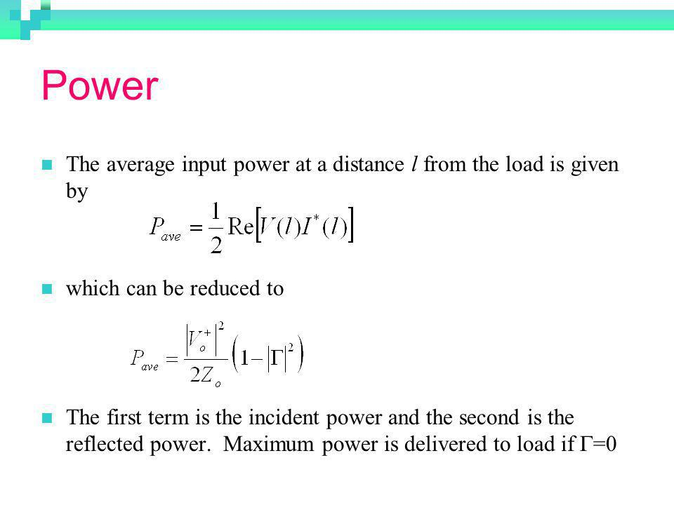 Power The average input power at a distance l from the load is given by. which can be reduced to.