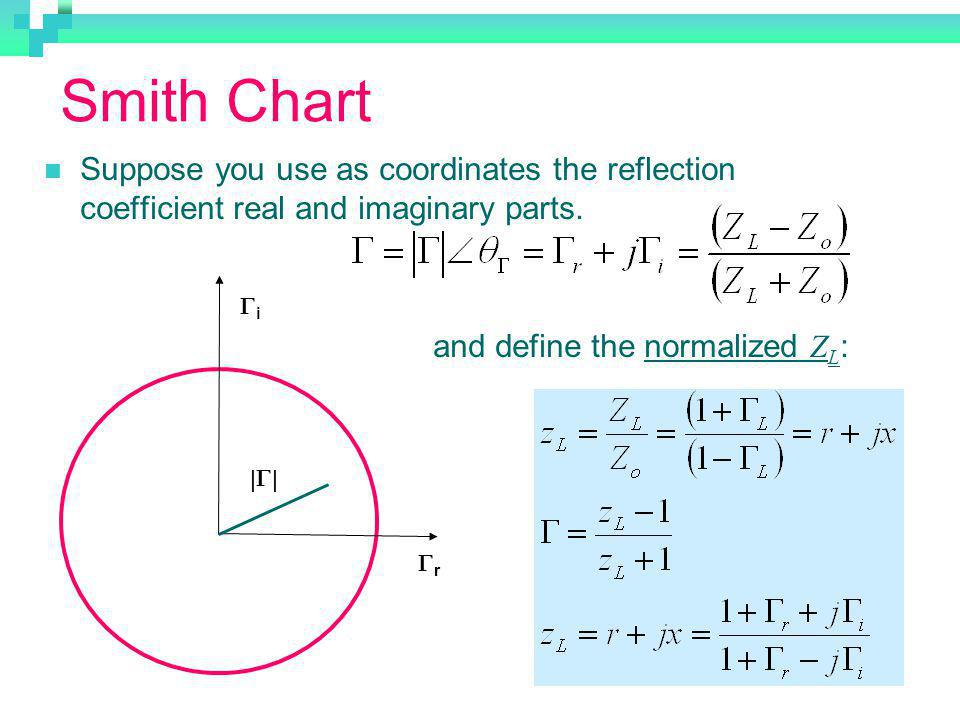Smith Chart Suppose you use as coordinates the reflection coefficient real and imaginary parts. and define the normalized ZL: