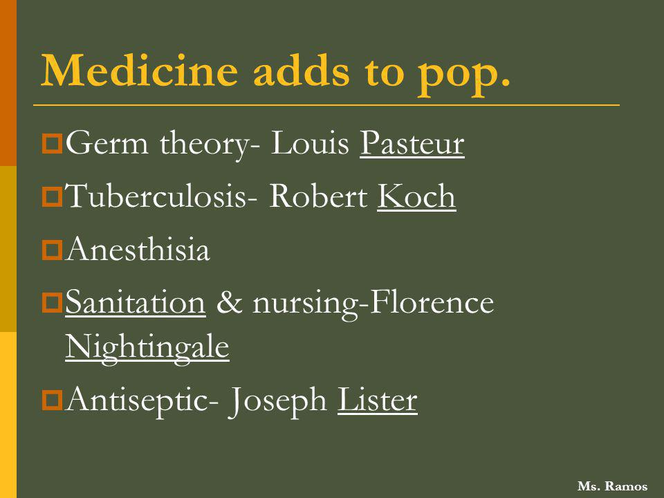 Medicine adds to pop. Germ theory- Louis Pasteur