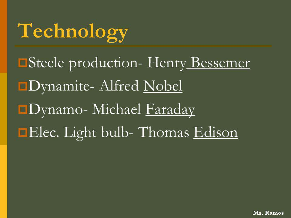 Technology Steele production- Henry Bessemer Dynamite- Alfred Nobel
