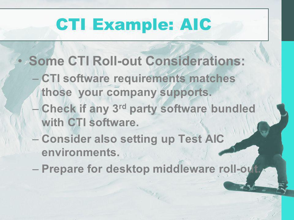 CTI Example: AIC Some CTI Roll-out Considerations: