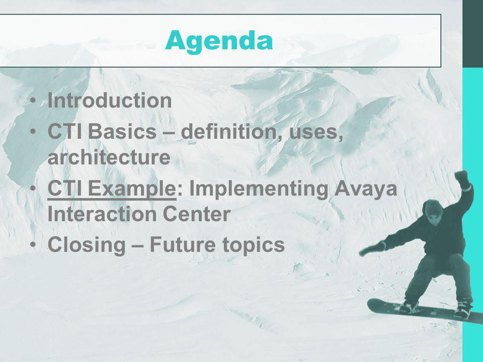 Agenda Introduction CTI Basics – definition, uses, architecture
