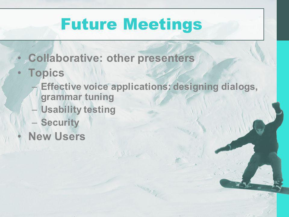 Future Meetings Collaborative: other presenters Topics New Users