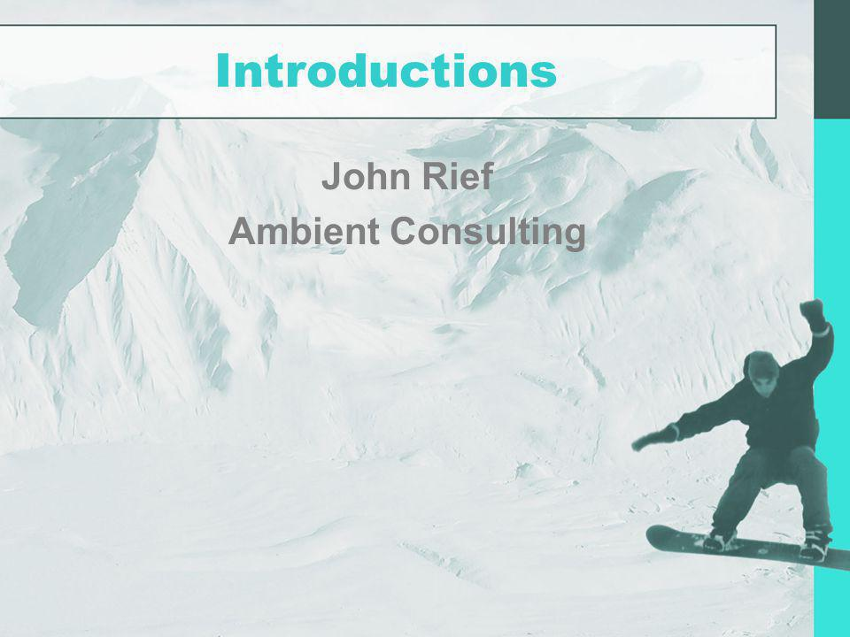 Introductions John Rief Ambient Consulting