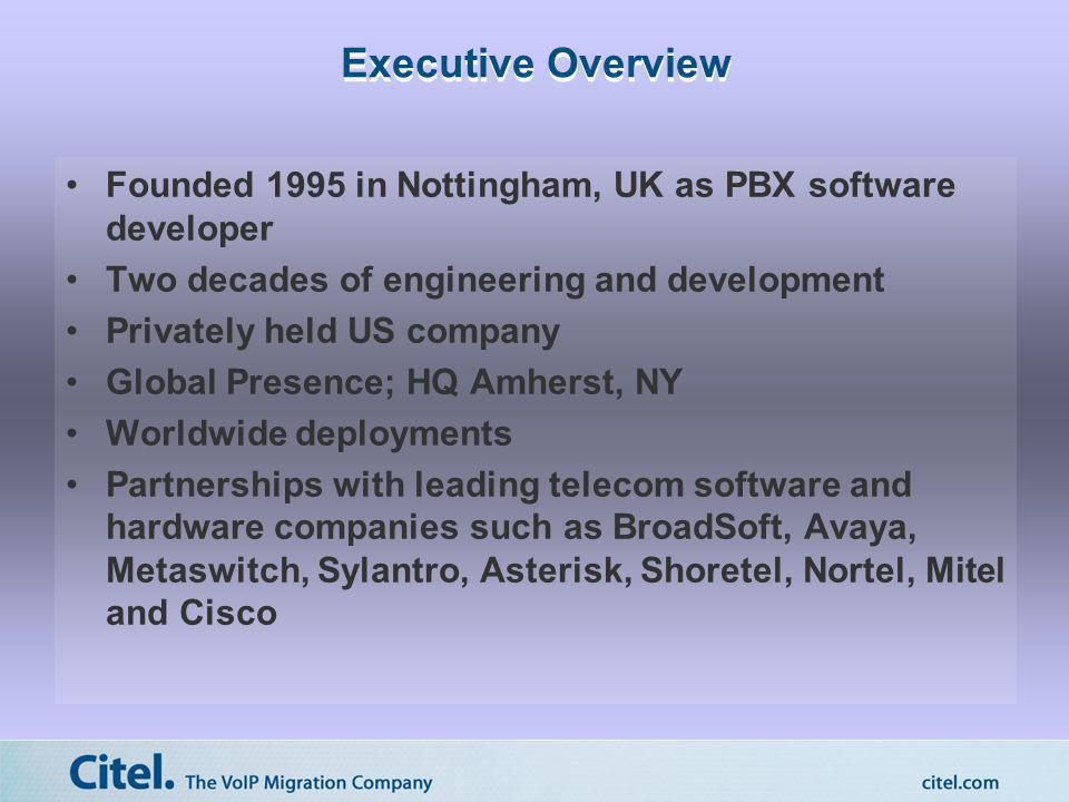 Executive Overview Founded 1995 in Nottingham, UK as PBX software developer. Two decades of engineering and development.
