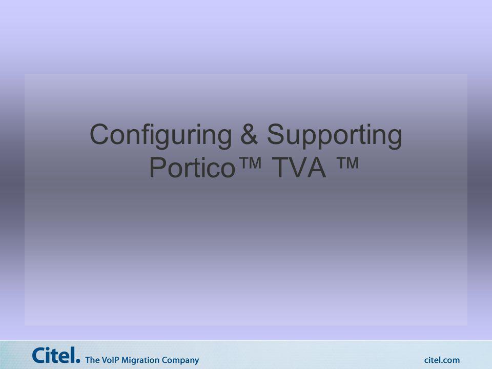 Configuring & Supporting Portico™ TVA ™