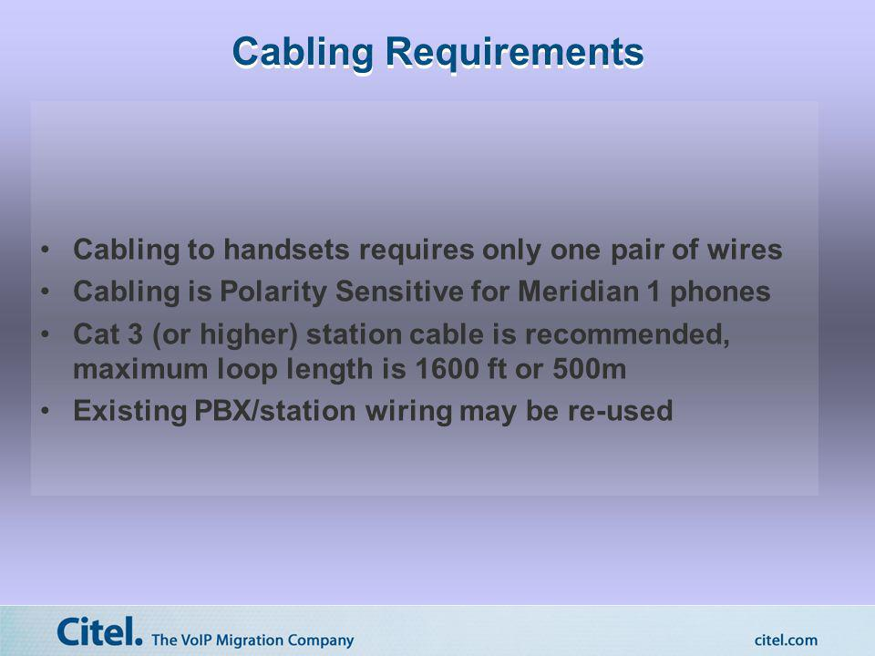Cabling Requirements Cabling to handsets requires only one pair of wires. Cabling is Polarity Sensitive for Meridian 1 phones.