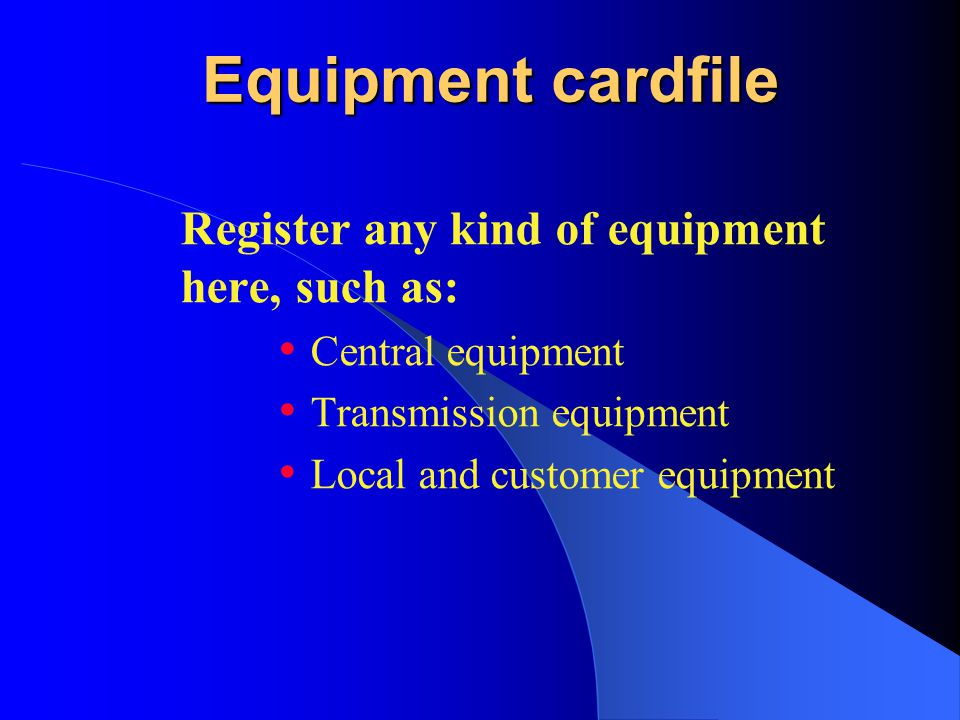 Equipment cardfile Register any kind of equipment here, such as: