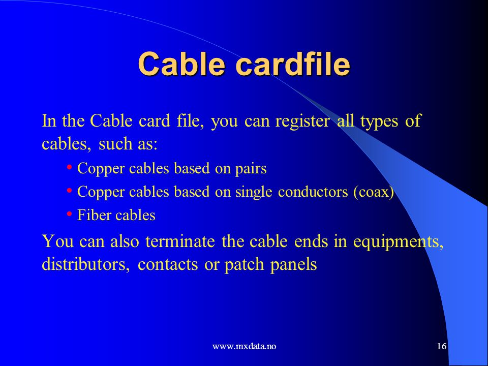 Cable cardfile In the Cable card file, you can register all types of cables, such as: Copper cables based on pairs.