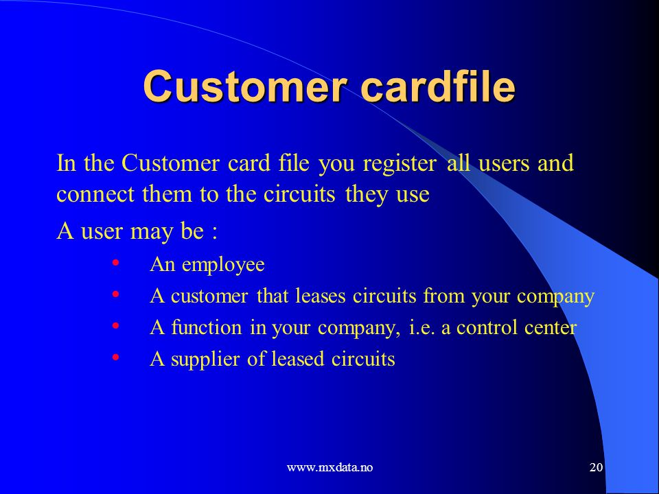 Customer cardfile In the Customer card file you register all users and connect them to the circuits they use.
