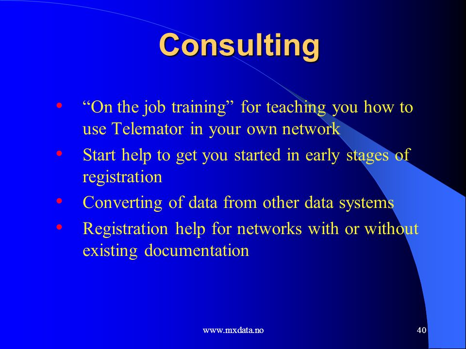 Consulting On the job training for teaching you how to use Telemator in your own network.