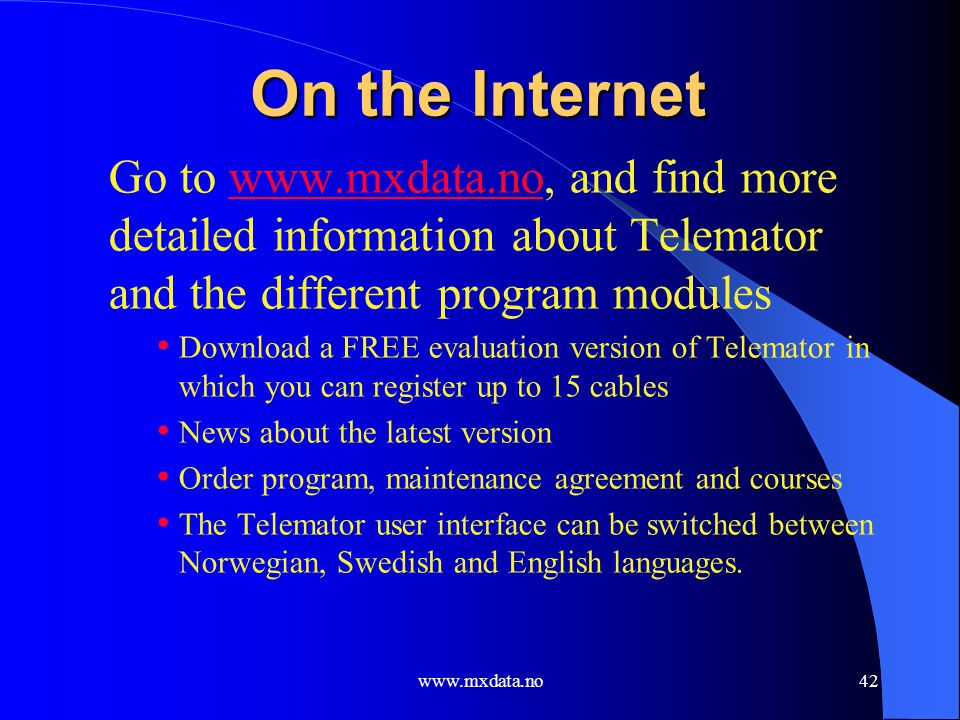 On the Internet Go to www.mxdata.no, and find more detailed information about Telemator and the different program modules.