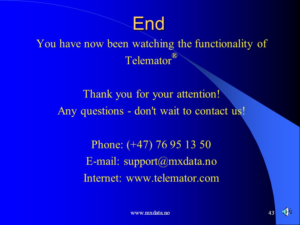 End You have now been watching the functionality of Telemator®