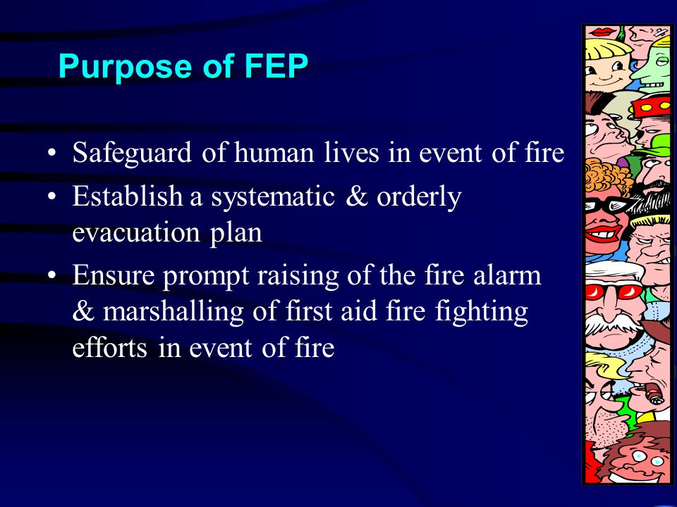 Purpose of FEP Safeguard of human lives in event of fire