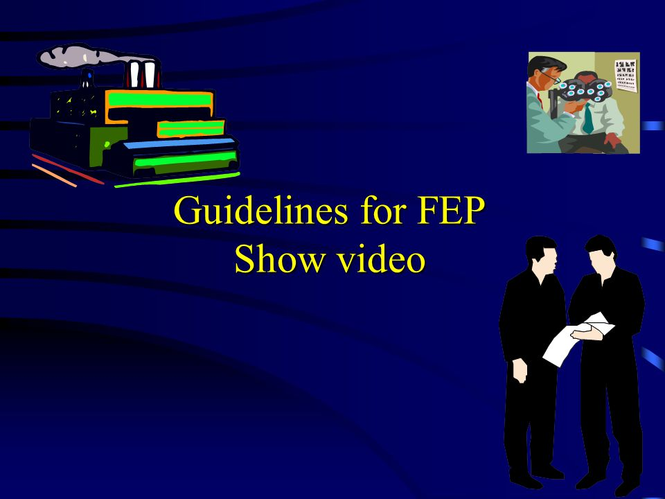 Guidelines for FEP Show video